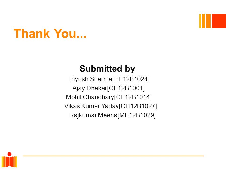 Thank You... Submitted by Piyush Sharma[EE12B1024]